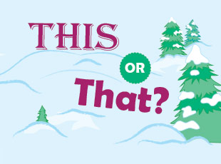 This or That: Winter Fun